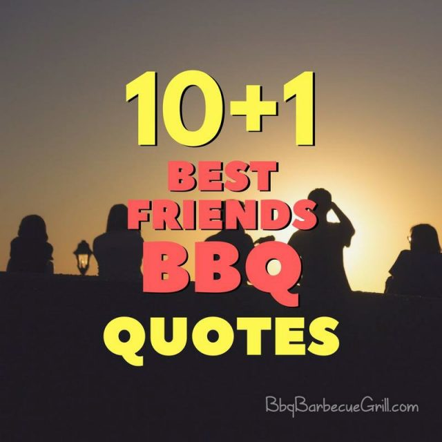 10+1 Bbq With Friends Quotes