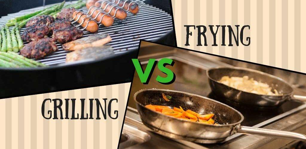 Grill vs fry