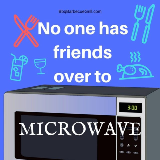 No one has friends over to microwave