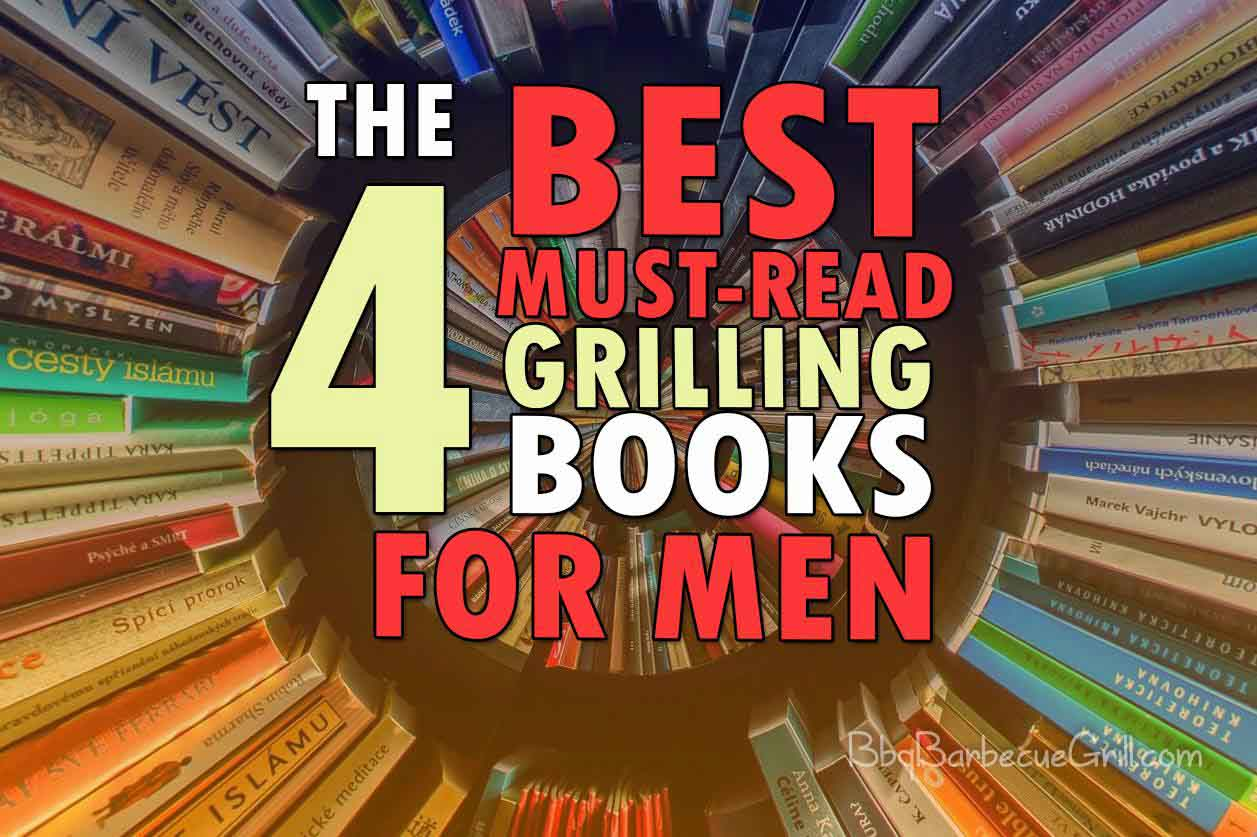 The 4 Best Must-read Grilling Books for Men