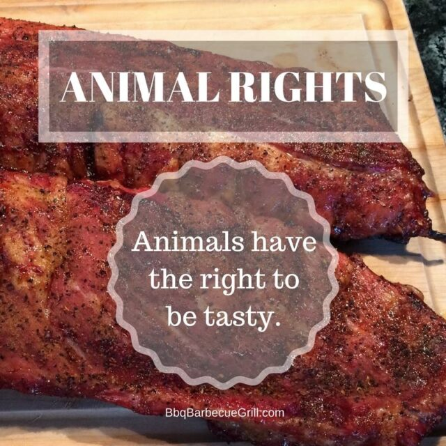 Funny Bbq Quotes - ANIMAL RIGHTS - Animals have the right to be tasty.