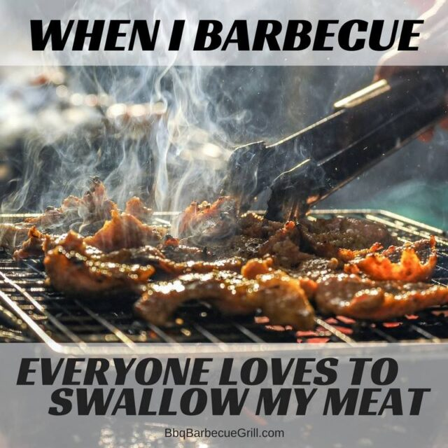 Funny Bbq Quotes - When I barbecue everyone loves to swallow my meat.