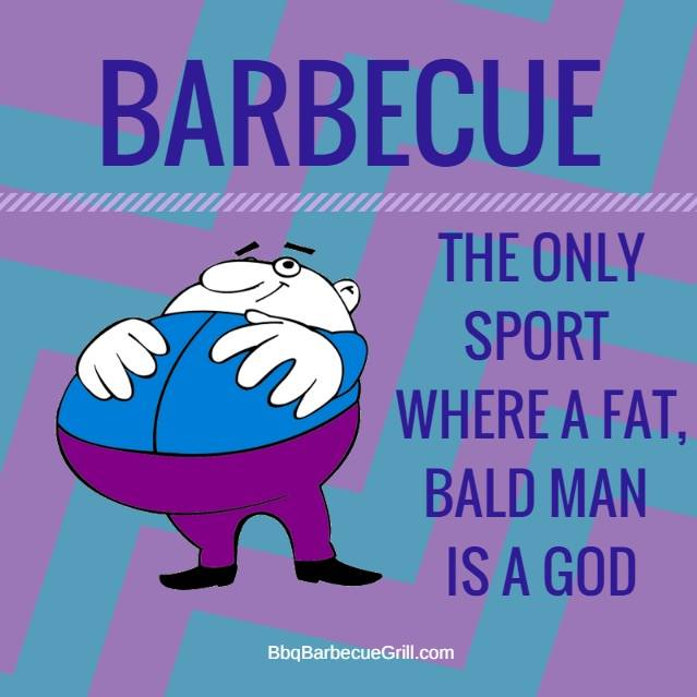 Funny Bbq Quotes - Barbecue, the only sport where a fat, bald man is a god.